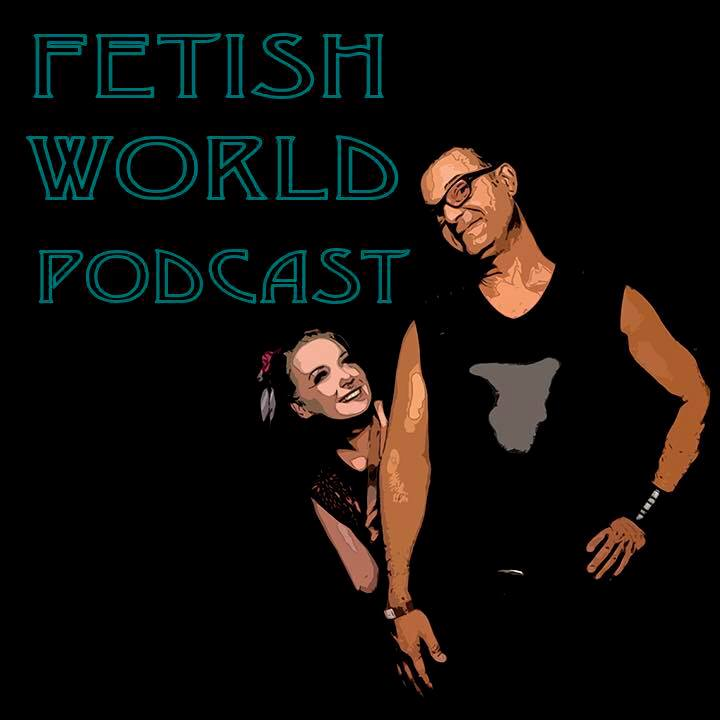 Fetish World Podcast - Fetish World Podcast